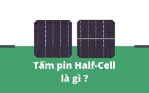 Tấm pin Half-Cell là gì - Mysolar